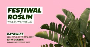 Festiwal Roślin – wielka wyprzedaż roślin doniczkowych w Katowicach